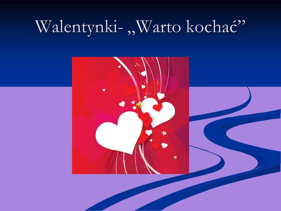 """Walentynki- """"Warto kochać"""