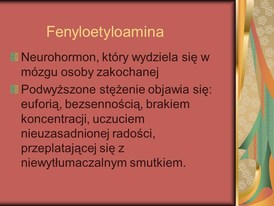 Fenyloetyloamina Neurohormon, który wydziela się w mózgu osoby zakochanej.