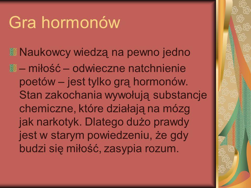 Gra hormonów Naukowcy wiedzą na pewno jedno