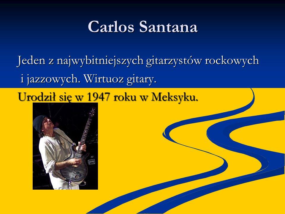 Carlos Santana Jeden z najwybitniejszych gitarzystów rockowych