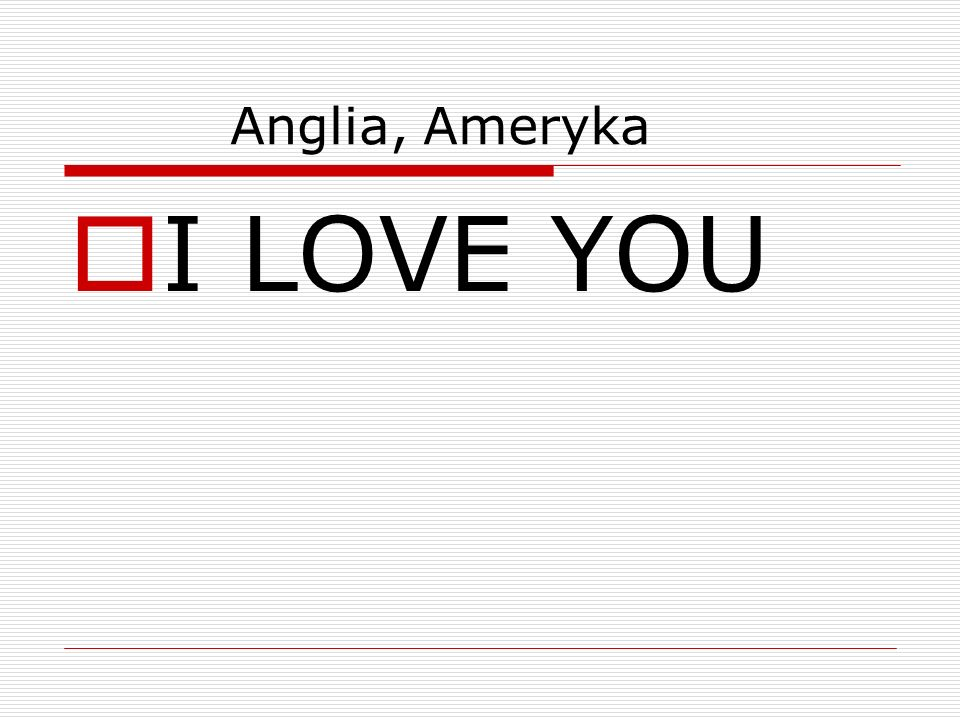 Anglia, Ameryka I LOVE YOU