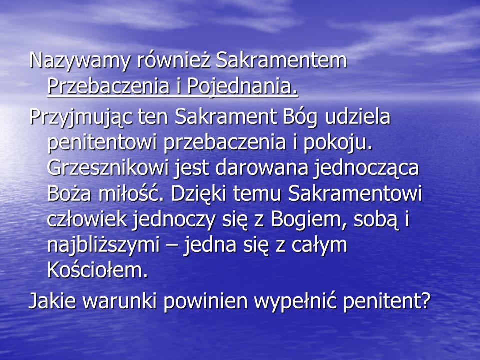 Nazywamy również Sakramentem Przebaczenia i Pojednania.