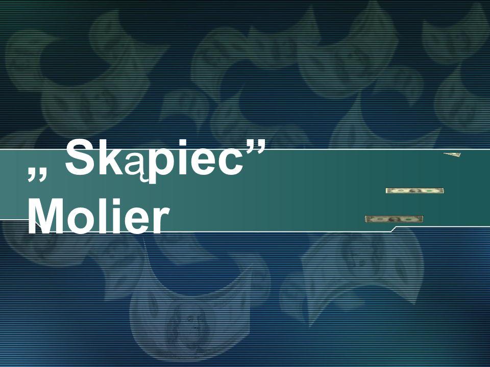 """"""" Skąpiec Molier"""
