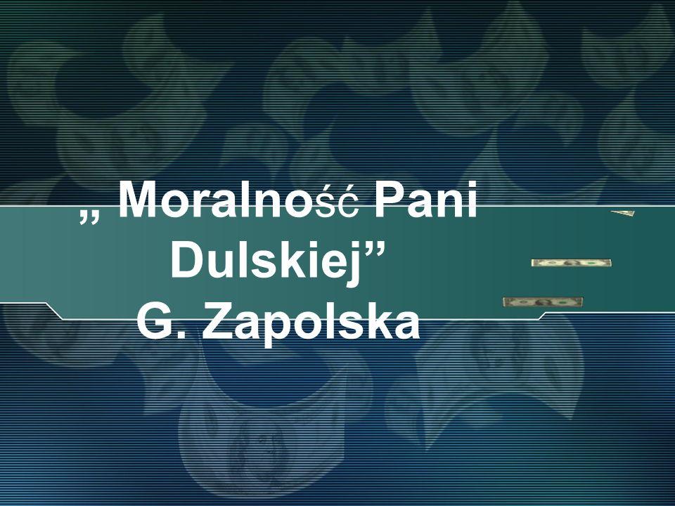 """ Moralność Pani Dulskiej G. Zapolska"