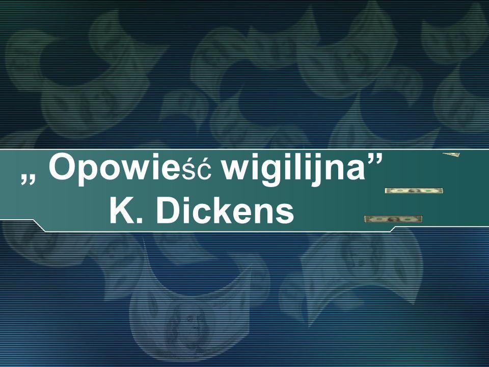 """"""" Opowieść wigilijna K. Dickens"""