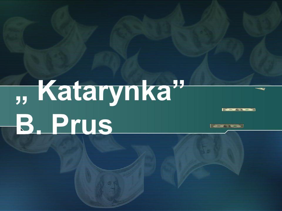""" Katarynka B. Prus"