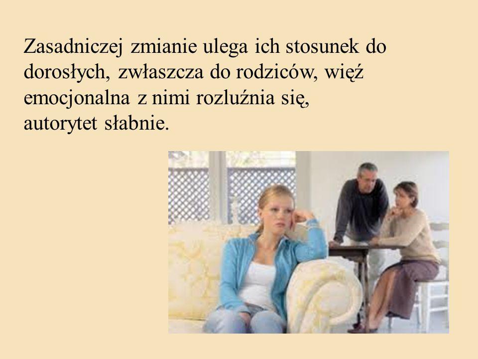 Zasadniczej zmianie ulega ich stosunek do dorosłych, zwłaszcza do rodziców, więź emocjonalna z nimi rozluźnia się, autorytet słabnie.