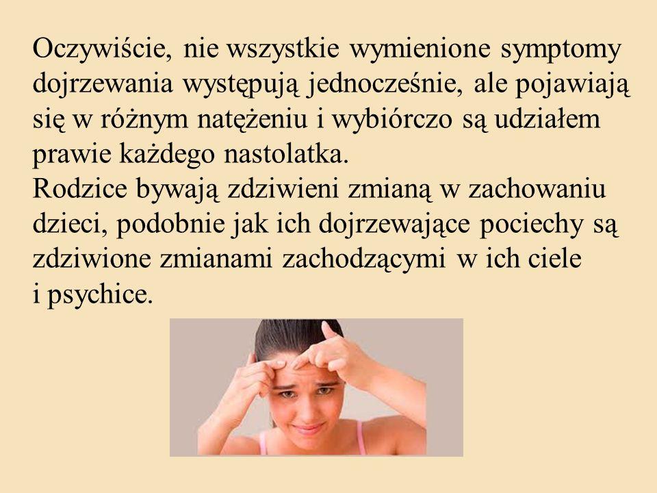 Oczywiście, nie wszystkie wymienione symptomy dojrzewania występują jednocześnie, ale pojawiają się w różnym natężeniu i wybiórczo są udziałem prawie każdego nastolatka.
