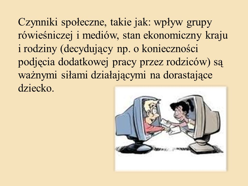 Czynniki społeczne, takie jak: wpływ grupy rówieśniczej i mediów, stan ekonomiczny kraju i rodziny (decydujący np.