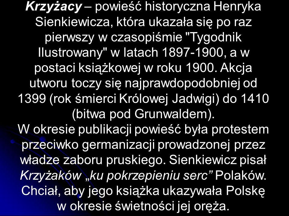 Krzyżacy – powieść historyczna Henryka Sienkiewicza, która ukazała się po raz pierwszy w czasopiśmie Tygodnik Ilustrowany w latach 1897-1900, a w postaci książkowej w roku 1900. Akcja utworu toczy się najprawdopodobniej od 1399 (rok śmierci Królowej Jadwigi) do 1410 (bitwa pod Grunwaldem).