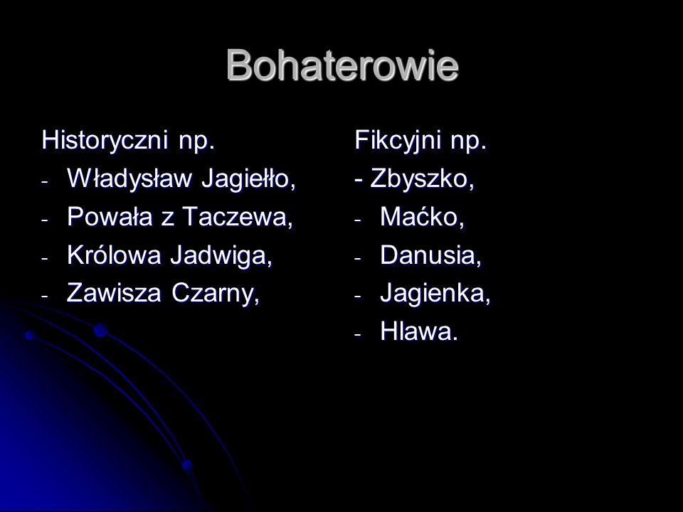 Bohaterowie Historyczni np. Władysław Jagiełło, Powała z Taczewa,