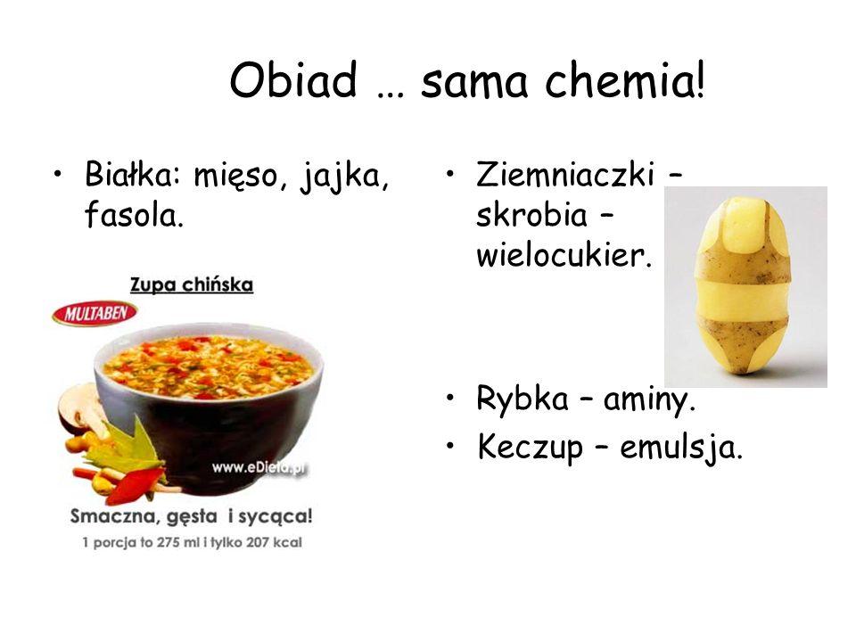 Obiad … sama chemia! Białka: mięso, jajka, fasola.