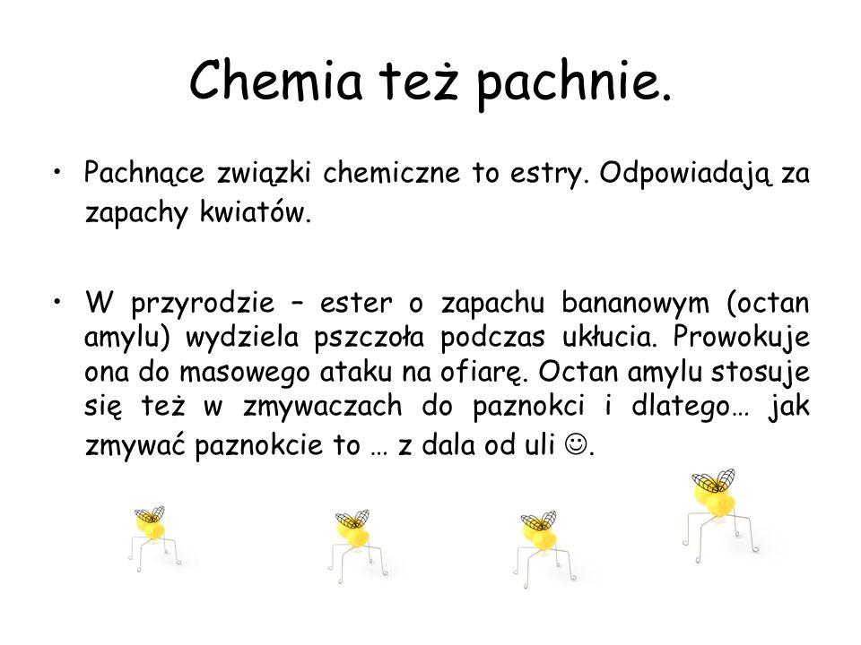 Chemia też pachnie. Pachnące związki chemiczne to estry. Odpowiadają za zapachy kwiatów.