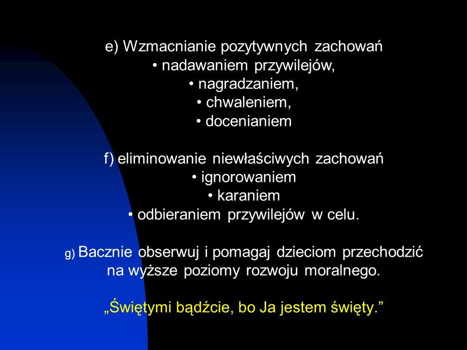 e) Wzmacnianie pozytywnych zachowań nadawaniem przywilejów,