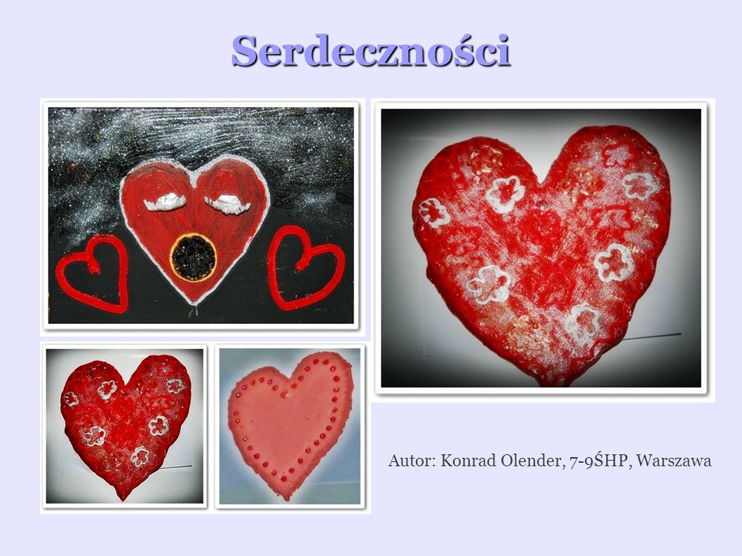 Serdeczności Autor: Konrad Olender, 7-9ŚHP, Warszawa