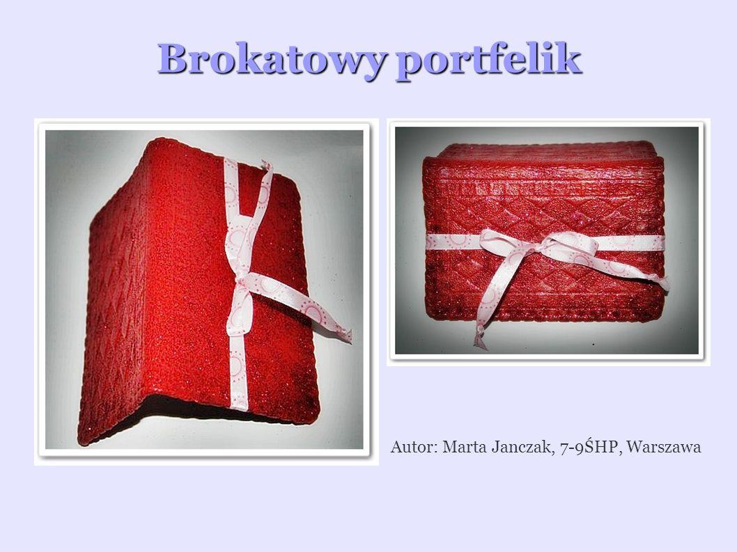 Brokatowy portfelik Autor: Marta Janczak, 7-9ŚHP, Warszawa