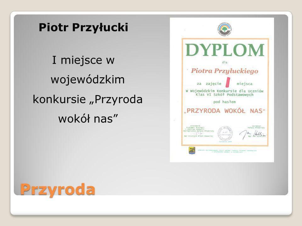 """Piotr Przyłucki I miejsce w wojewódzkim konkursie """"Przyroda wokół nas"""
