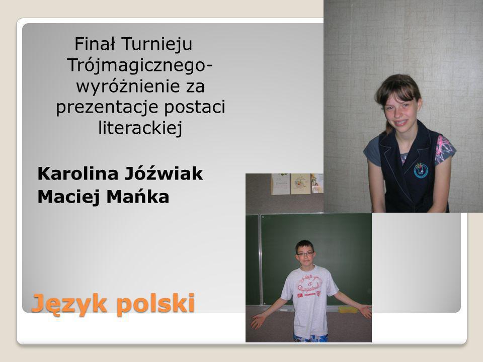 Finał Turnieju Trójmagicznego- wyróżnienie za prezentacje postaci literackiej Karolina Jóźwiak Maciej Mańka