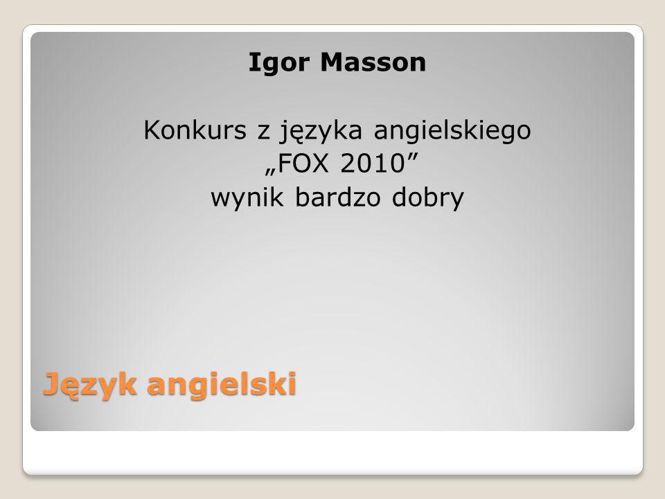 """Igor Masson Konkurs z języka angielskiego """"FOX 2010 wynik bardzo dobry"""
