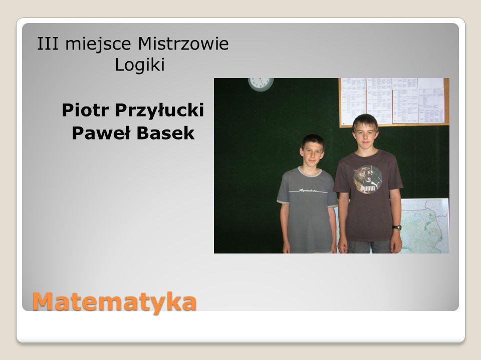 III miejsce Mistrzowie Logiki Piotr Przyłucki Paweł Basek