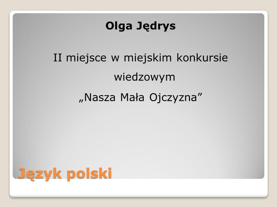 """Olga Jędrys II miejsce w miejskim konkursie wiedzowym """"Nasza Mała Ojczyzna"""