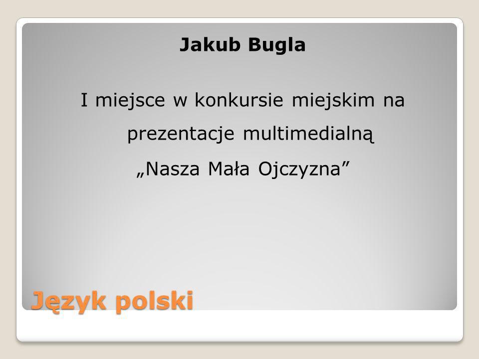 """Jakub Bugla I miejsce w konkursie miejskim na prezentacje multimedialną """"Nasza Mała Ojczyzna"""