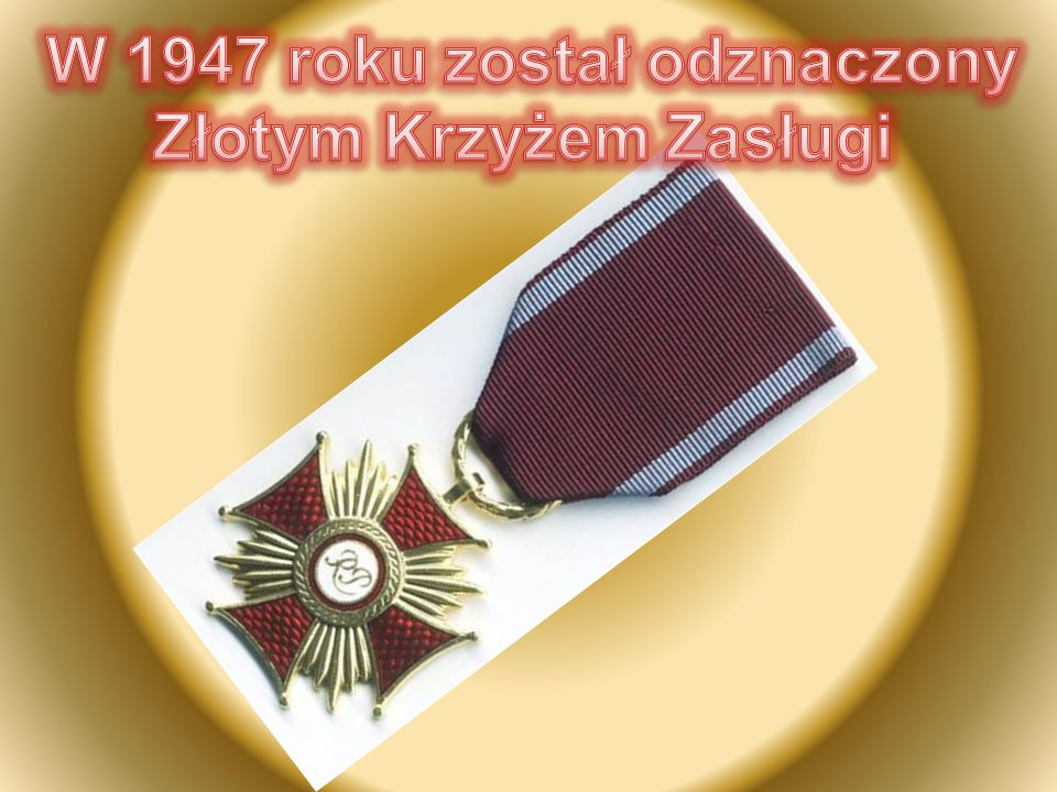 W 1947 roku został odznaczony Złotym Krzyżem Zasługi