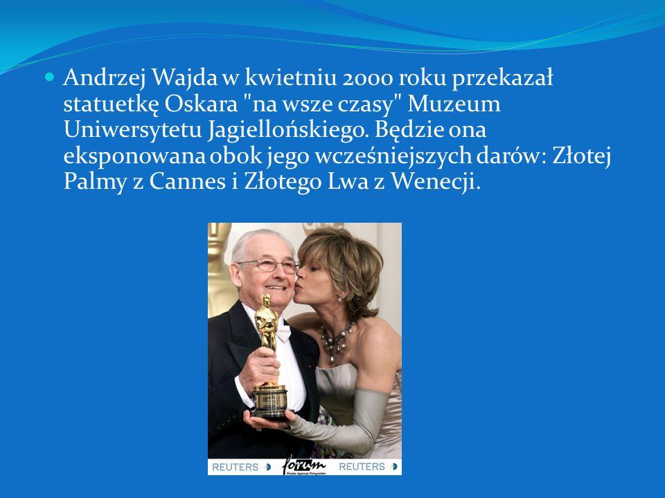 Andrzej Wajda w kwietniu 2000 roku przekazał statuetkę Oskara na wsze czasy Muzeum Uniwersytetu Jagiellońskiego.
