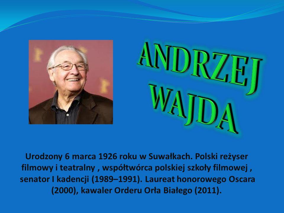 ANDRZEJ WAJDA Urodzony 6 marca 1926 roku w Suwałkach. Polski reżyser filmowy i teatralny , współtwórca polskiej szkoły filmowej ,