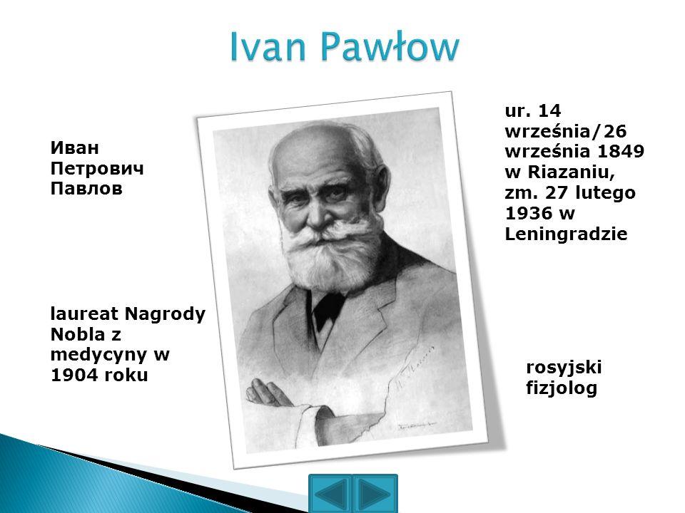 Ivan Pawłow ur. 14 września/26 września 1849 w Riazaniu, zm. 27 lutego 1936 w Leningradzie. Иван Петрович Павлов.