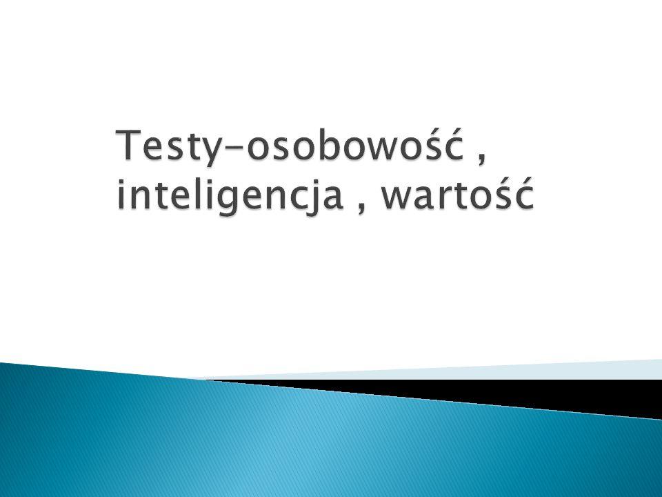 Testy-osobowość , inteligencja , wartość