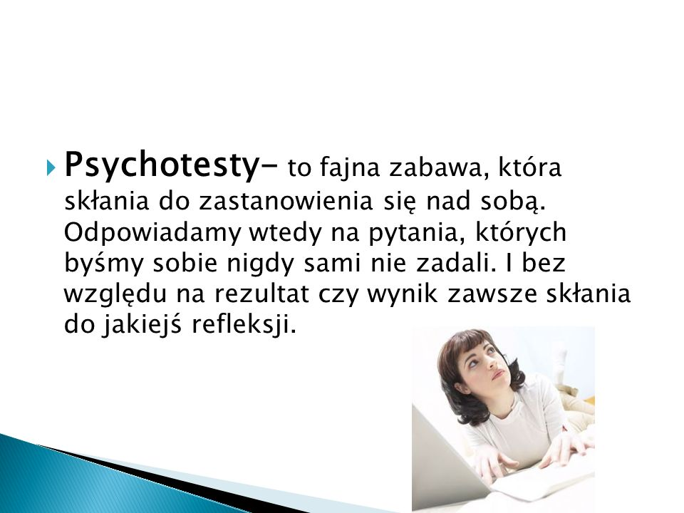 Psychotesty- to fajna zabawa, która skłania do zastanowienia się nad sobą.