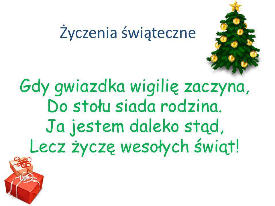 Życzenia świąteczne Gdy gwiazdka wigilię zaczyna, Do stołu siada rodzina.
