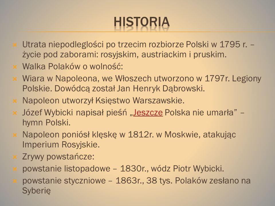 HistoriaUtrata niepodleglości po trzecim rozbiorze Polski w 1795 r. – życie pod zaborami: rosyjskim, austriackim i pruskim.