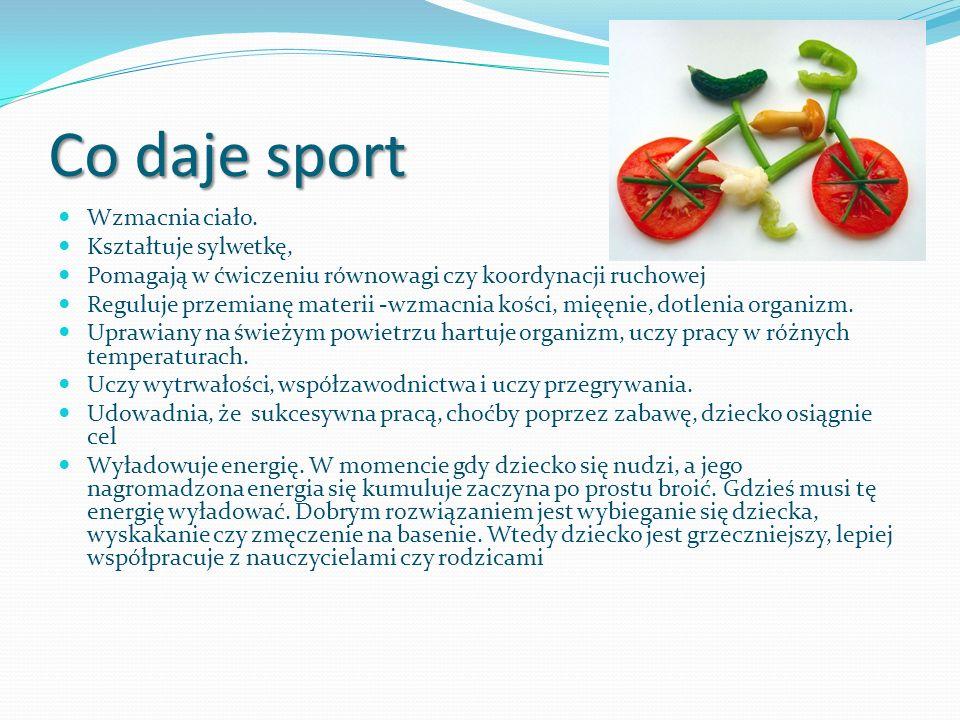Co daje sport Wzmacnia ciało. Kształtuje sylwetkę,