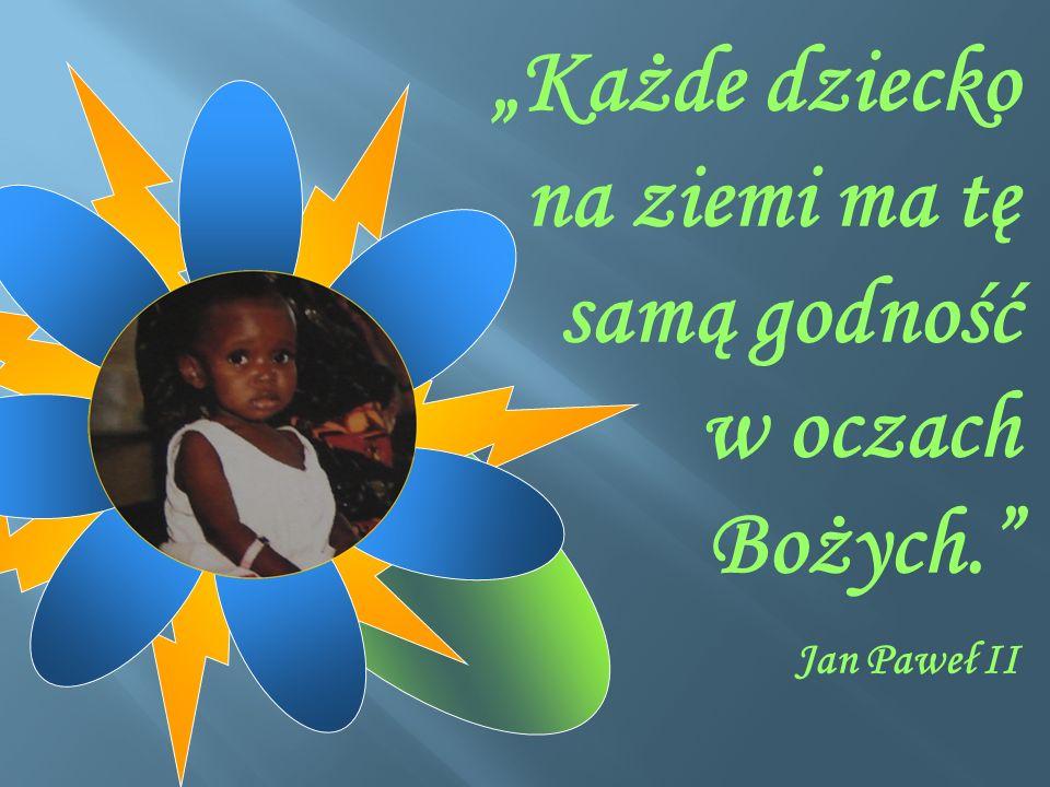 """""""Każde dziecko na ziemi ma tę samą godność w oczach Bożych."""