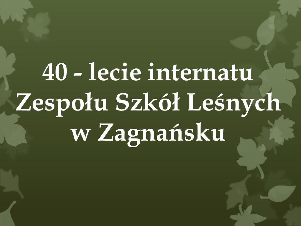 40 - lecie internatu Zespołu Szkół Leśnych w Zagnańsku