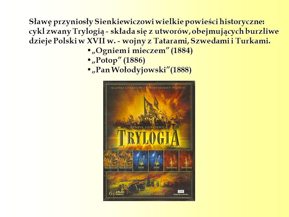 Sławę przyniosły Sienkiewiczowi wielkie powieści historyczne: