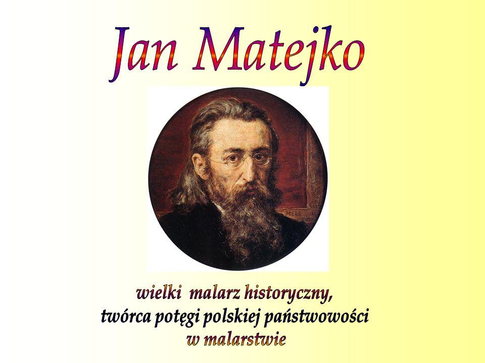 wielki malarz historyczny, twórca potęgi polskiej państwowości