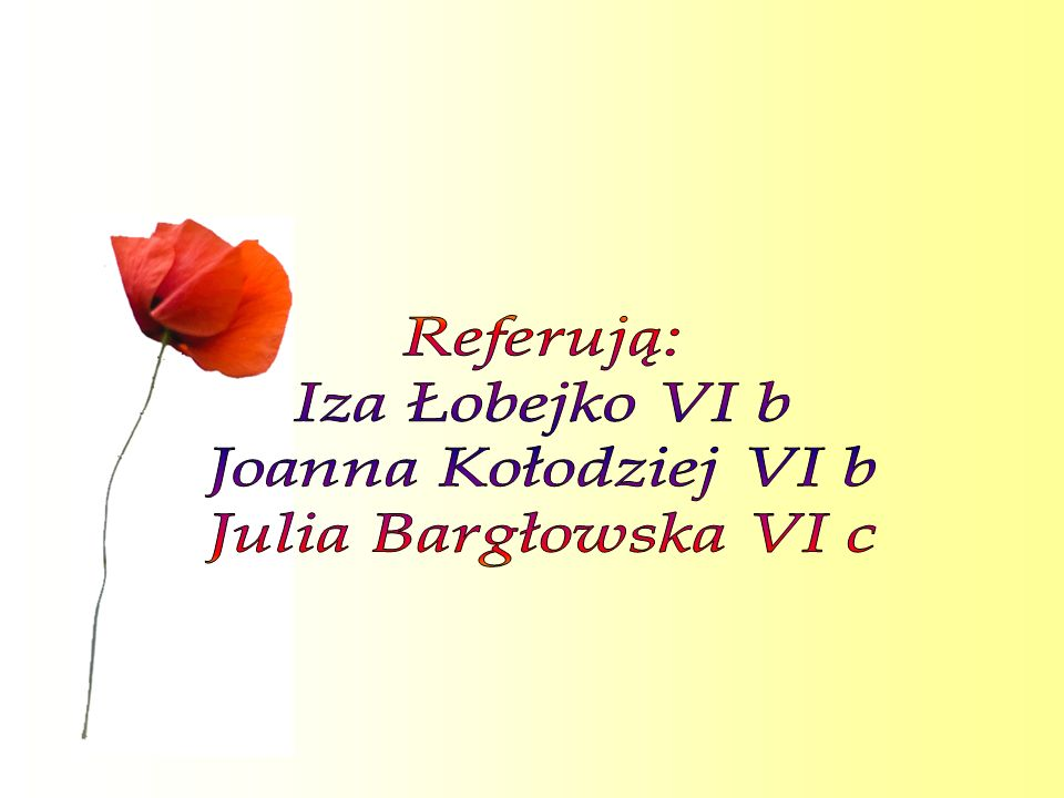 Referują: Iza Łobejko VI b Joanna Kołodziej VI b Julia Bargłowska VI c
