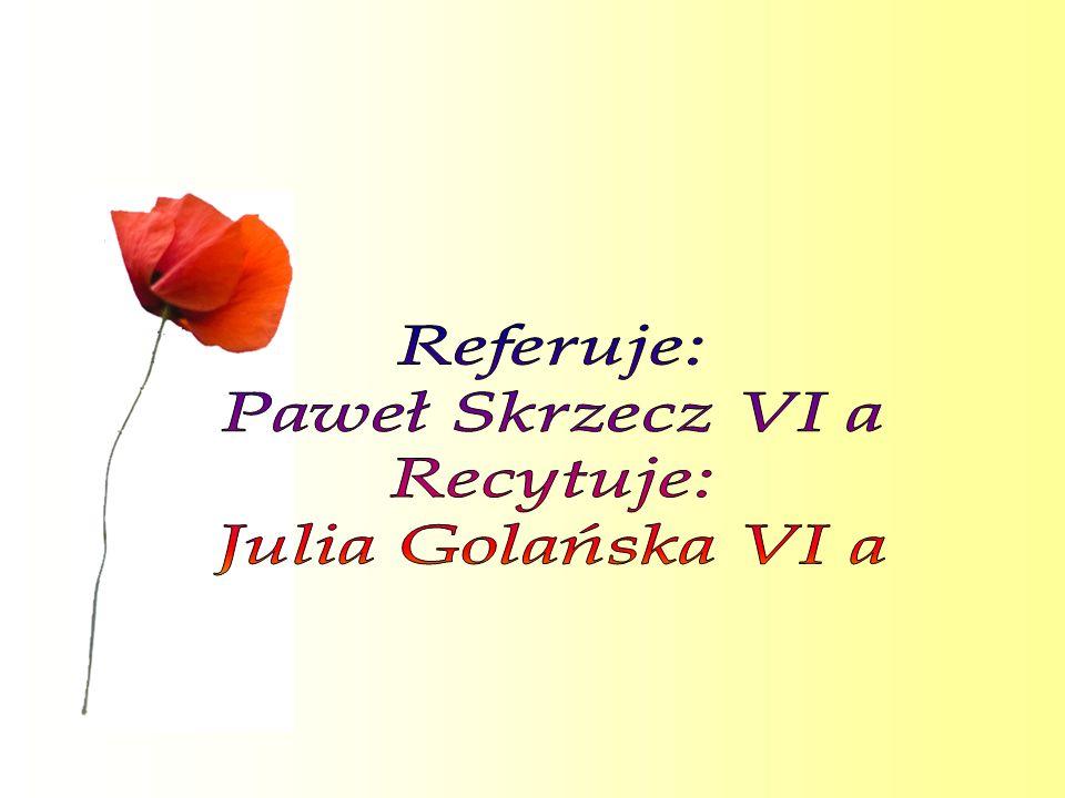 Referuje: Paweł Skrzecz VI a Recytuje: Julia Golańska VI a