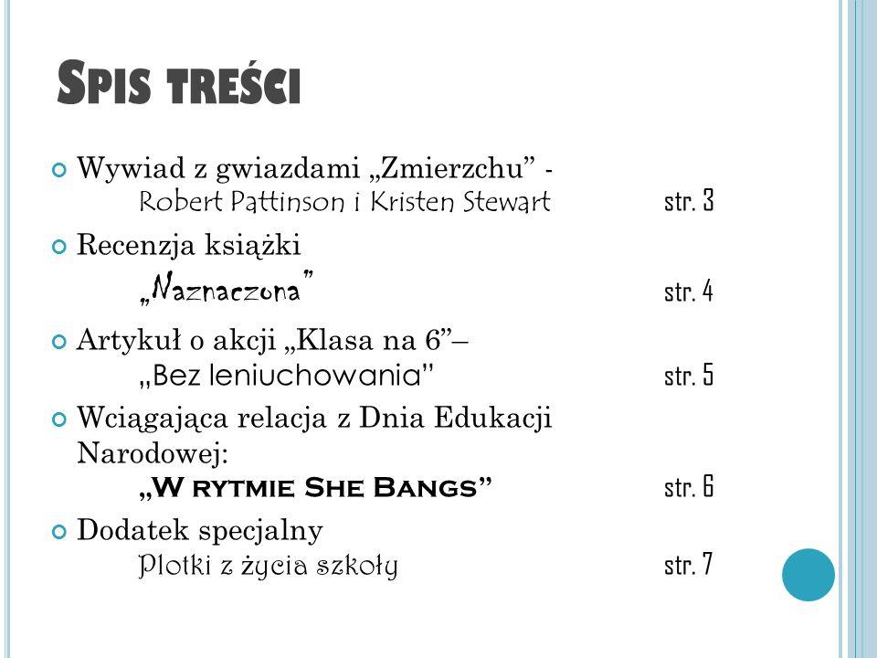"""Spis treści Wywiad z gwiazdami """"Zmierzchu - Robert Pattinson i Kristen Stewart str. 3. Recenzja książki """"Naznaczona str. 4."""