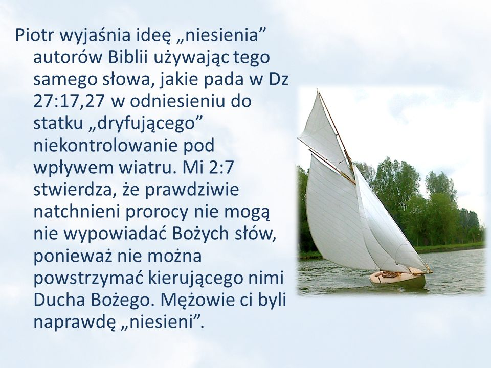"""Piotr wyjaśnia ideę """"niesienia autorów Biblii używając tego samego słowa, jakie pada w Dz 27:17,27 w odniesieniu do statku """"dryfującego niekontrolowanie pod wpływem wiatru."""