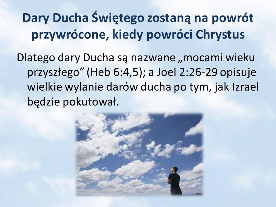 Dary Ducha Świętego zostaną na powrót przywrócone, kiedy powróci Chrystus