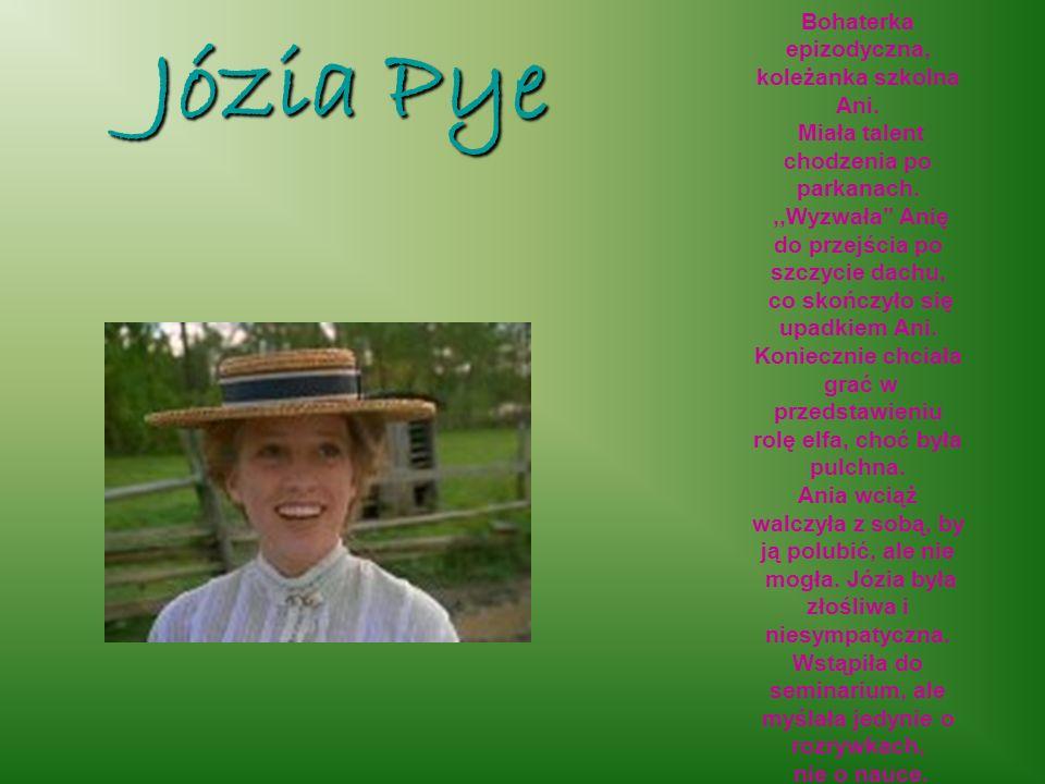 Józia Pye Bohaterka epizodyczna, koleżanka szkolna Ani.