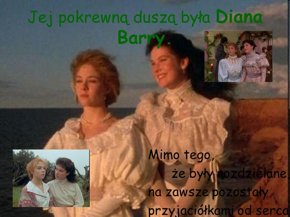 Jej pokrewną duszą była Diana Barry.