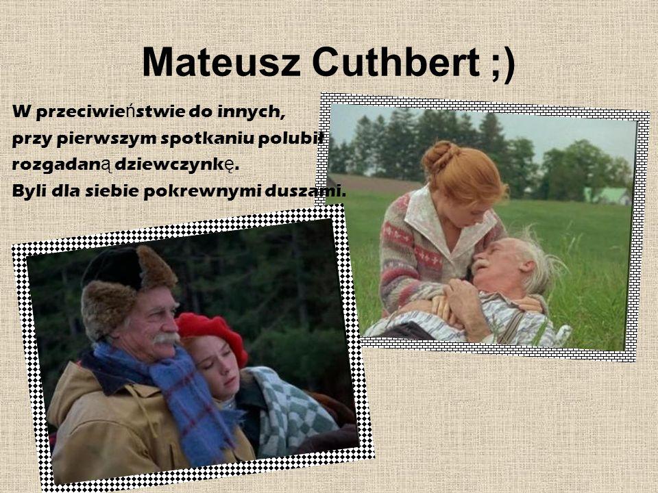 Mateusz Cuthbert ;) W przeciwieństwie do innych,