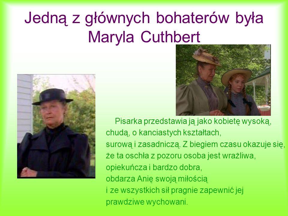 Jedną z głównych bohaterów była Maryla Cuthbert