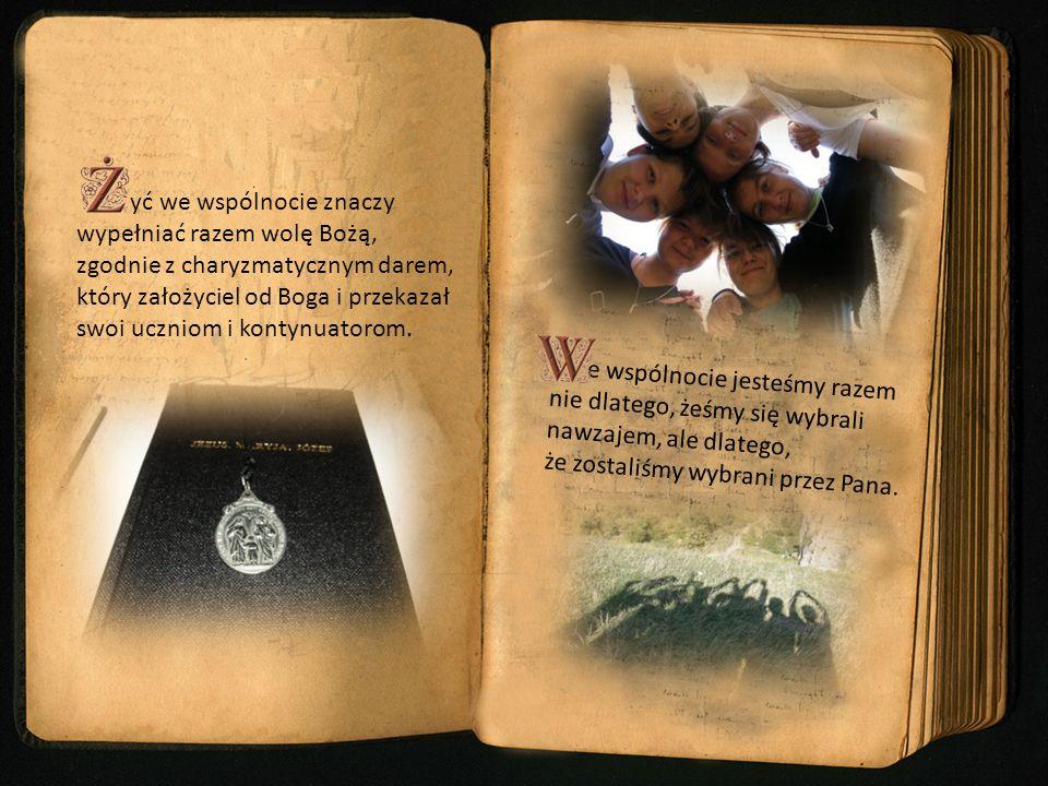 yć we wspólnocie znaczy wypełniać razem wolę Bożą, zgodnie z charyzmatycznym darem, który założyciel od Boga i przekazał swoi uczniom i kontynuatorom.