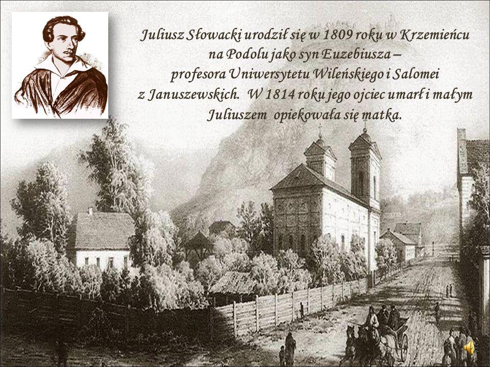 Juliusz Słowacki urodził się w 1809 roku w Krzemieńcu na Podolu jako syn Euzebiusza – profesora Uniwersytetu Wileńskiego i Salomei z Januszewskich.